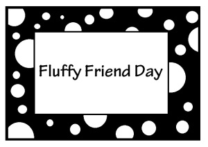 Fluffy Friend Day